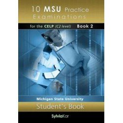 10 MSU PRACTICE EXAMINATIONS FOR THE CELP C2 STUDENT'S BOOK (BOOK 2)